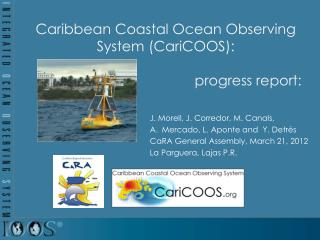 Caribbean  Coastal Ocean Observing System ( CariCOOS): progress report: