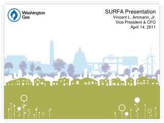 SURFA Presentation  Vincent L. Ammann, Jr. Vice President & CFO April 14, 2011