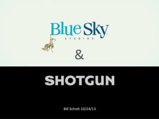 Shotgun @  BlueSky  Studios