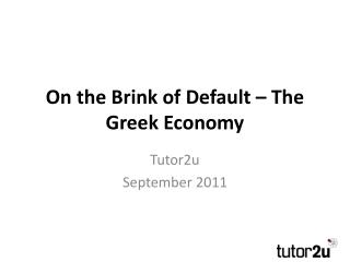 On the Brink of Default � The Greek Economy