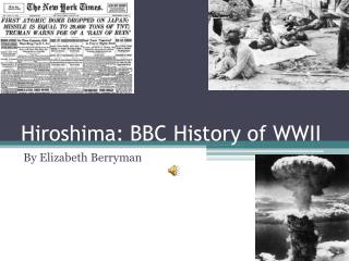 Hiroshima: BBC History of WWII