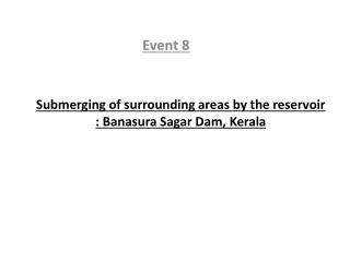 Submerging of surrounding areas by the reservoir :  Banasura Sagar Dam, Kerala