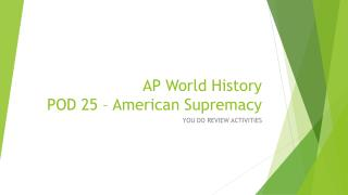 AP World History POD 25 – American Supremacy