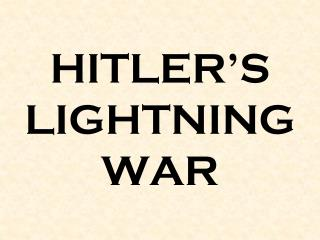 HITLER�S LIGHTNING WAR