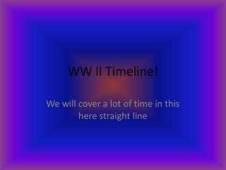 WW II Timeline!