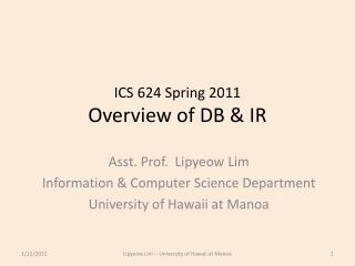 ICS 624 Spring 2011 Overview of DB & IR