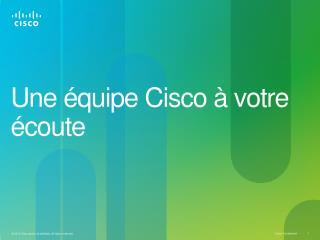 Une équipe  Cisco à  votre écoute