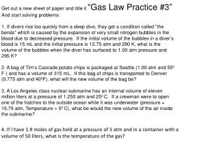 "Get out a new sheet of paper and title it  ""Gas Law Practice #3"" And start solving problems:"