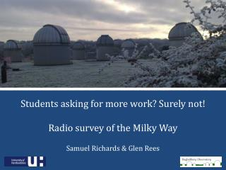 Students asking for more work? Surely not! Radio survey of the Milky Way