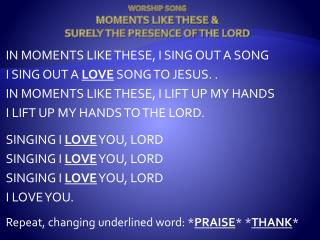 WORSHIP SONG MOMENTS LIKE THESE &  SURELY THE PRESENCE OF THE LORD