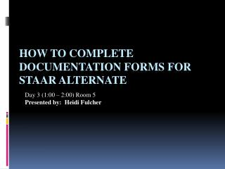 How  To Complete Documentation Forms For  STAAR Alternate