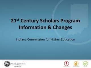 21 st  Century Scholars Program Information & Changes Indiana  Commission for Higher Education