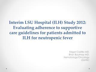 Edgar Castillo MD. Brian Boulmay MD. Hematology/Oncology LSUHSC