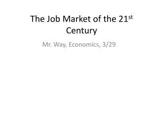 The Job Market of the 21 st  Century