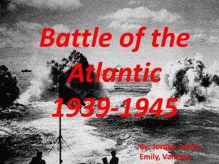 Battle of the Atlantic 1939-1945