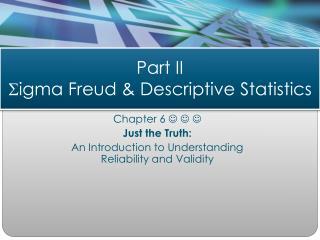 Part II S igma Freud & Descriptive Statistics