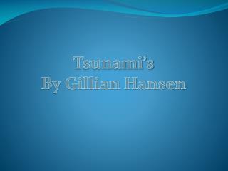 Tsunami's By Gillian Hansen