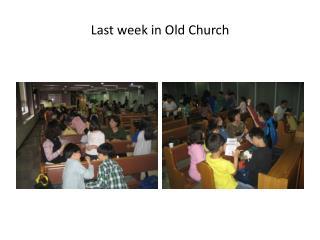 Last week in Old Church