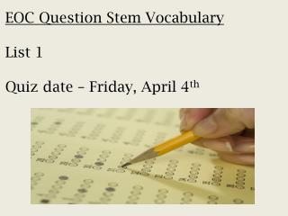 EOC Question Stem Vocabulary List 1 Quiz date – Friday, April 4 th
