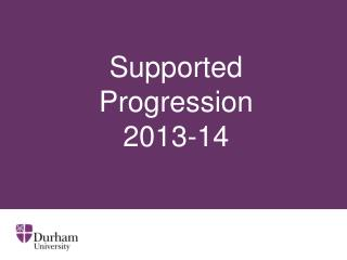 Supported Progression 2013-14