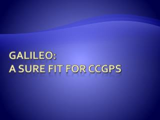 GALILEO: A Sure Fit for CCGPS