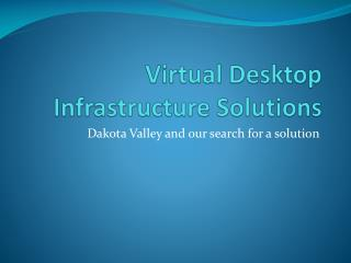 Virtual Desktop Infrastructure Solutions