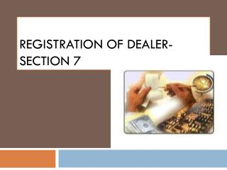 Registration of Dealer- Section 7
