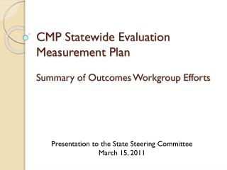 CMP Statewide Evaluation Measurement Plan Summary of Outcomes Workgroup Efforts