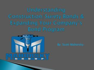 Understanding Construction/Surety Bonds & Expanding Your Company�s Bond Program