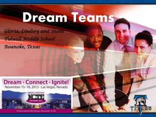 Dream Teams Gloria, Lindsey and Shane Tidwell Middle School Roanoke, Texas