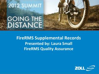 FireRMS Supplemental Records Presented by: Laura Small FireRMS Quality Assurance