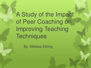 A Study of the Impact of  P eer Coaching on Improving Teaching Techniques