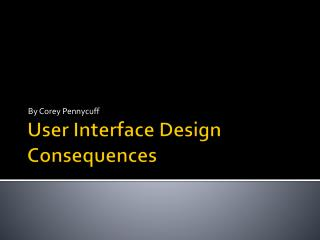 User Interface Design Consequences