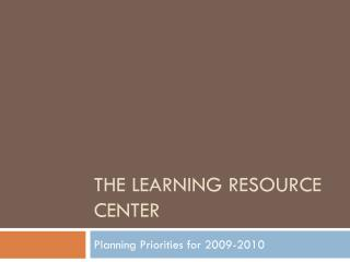 The Learning Resource Center