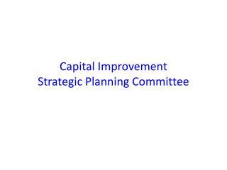 Capital Improvement  Strategic Planning Committee