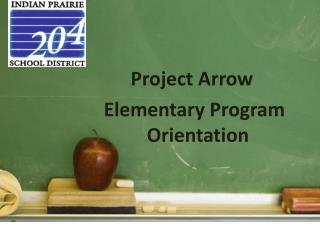 Project Arrow  Elementary Program Orientation