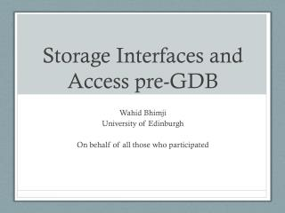 Storage Interfaces  and Access pre-GDB