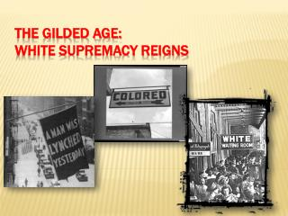 The Gilded Age:  White Supremacy Reigns