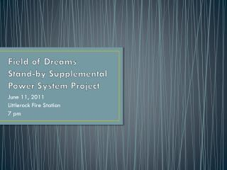 Field of Dreams Stand-by Supplemental Power System Project