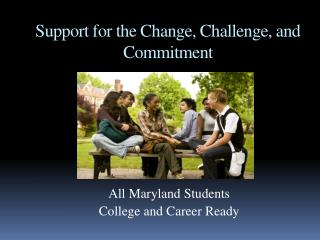 Support for the Change, Challenge, and Commitment