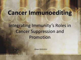 Cancer Immunoediting Integrating Immunity � s Roles  in  Cancer Suppression and Promotion