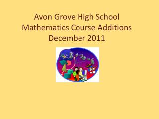 Avon Grove High School  Mathematics Course Additions December 2011