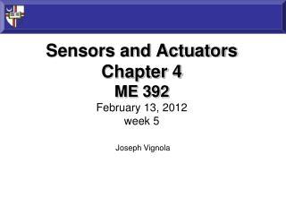 Sensors and Actuators Chapter 4 ME 392 February  13,  2012 week 5