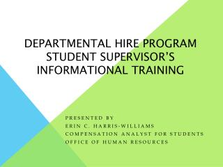 DEPARTMENTAL HIRE PROGRAM  STUDENT SUPERVISOR'S  INFORMATIONAL TRAINING