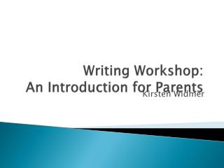 Writing Workshop:  An Introduction for Parents