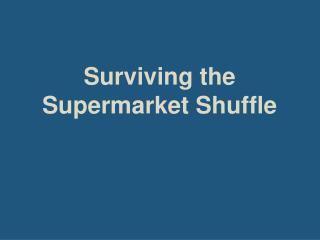Surviving the Supermarket Shuffle
