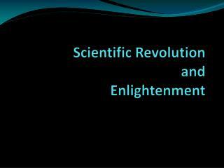 Scientific Revolution and  Enlightenment