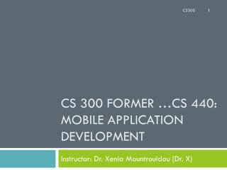CS 300 former …CS  440: Mobile application development