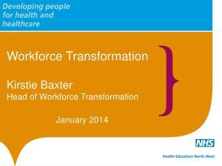 Workforce Transformation Kirstie Baxter Head of Workforce Transformation