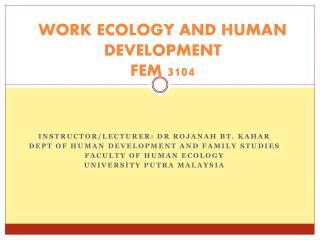 WORK ECOLOGY AND HUMAN DEVELOPMENT FEM 3104